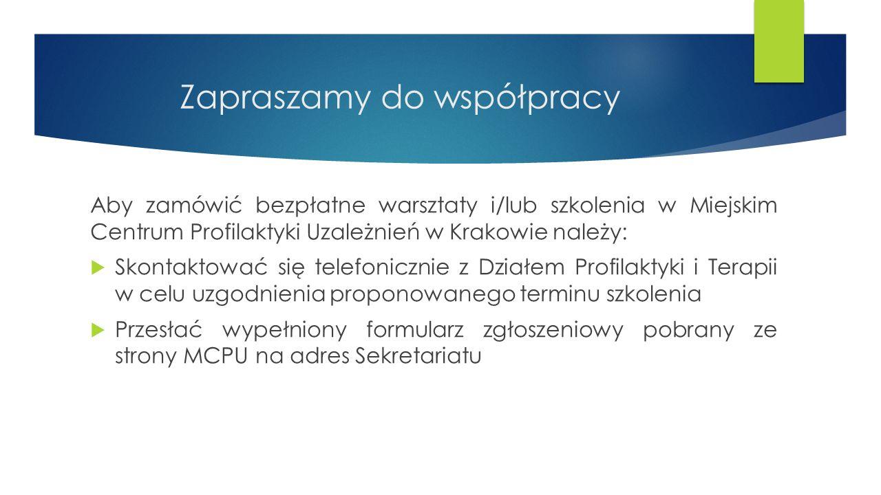 Zapraszamy do współpracy Aby zamówić bezpłatne warsztaty i/lub szkolenia w Miejskim Centrum Profilaktyki Uzależnień w Krakowie należy:  Skontaktować się telefonicznie z Działem Profilaktyki i Terapii w celu uzgodnienia proponowanego terminu szkolenia  Przesłać wypełniony formularz zgłoszeniowy pobrany ze strony MCPU na adres Sekretariatu
