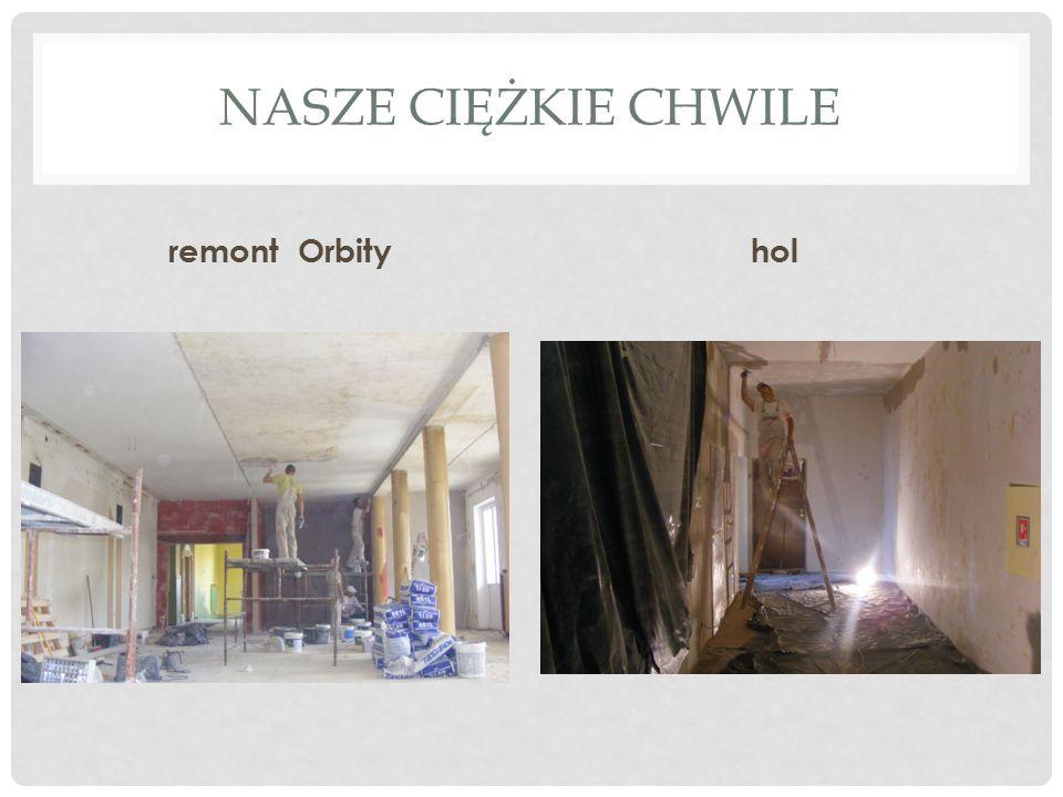 NASZE CIĘŻKIE CHWILE remont Orbityhol
