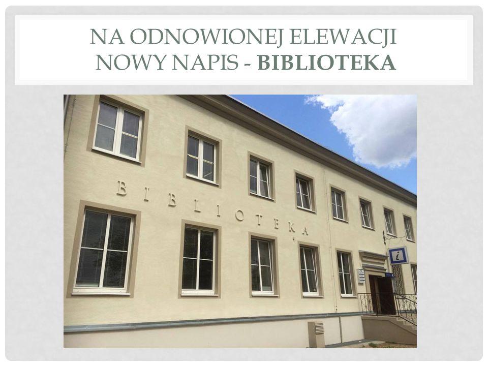 NA ODNOWIONEJ ELEWACJI NOWY NAPIS - BIBLIOTEKA