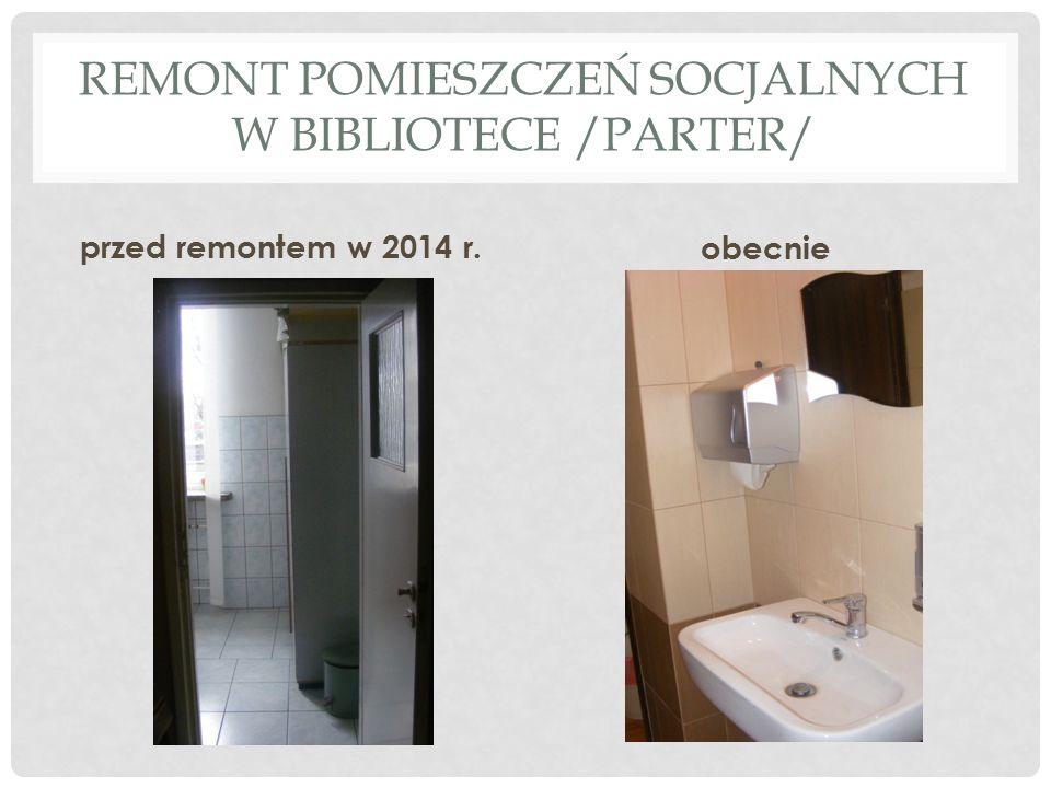 REMONT POMIESZCZEŃ SOCJALNYCH W BIBLIOTECE /PARTER/ przed remontem w 2014 r. obecnie