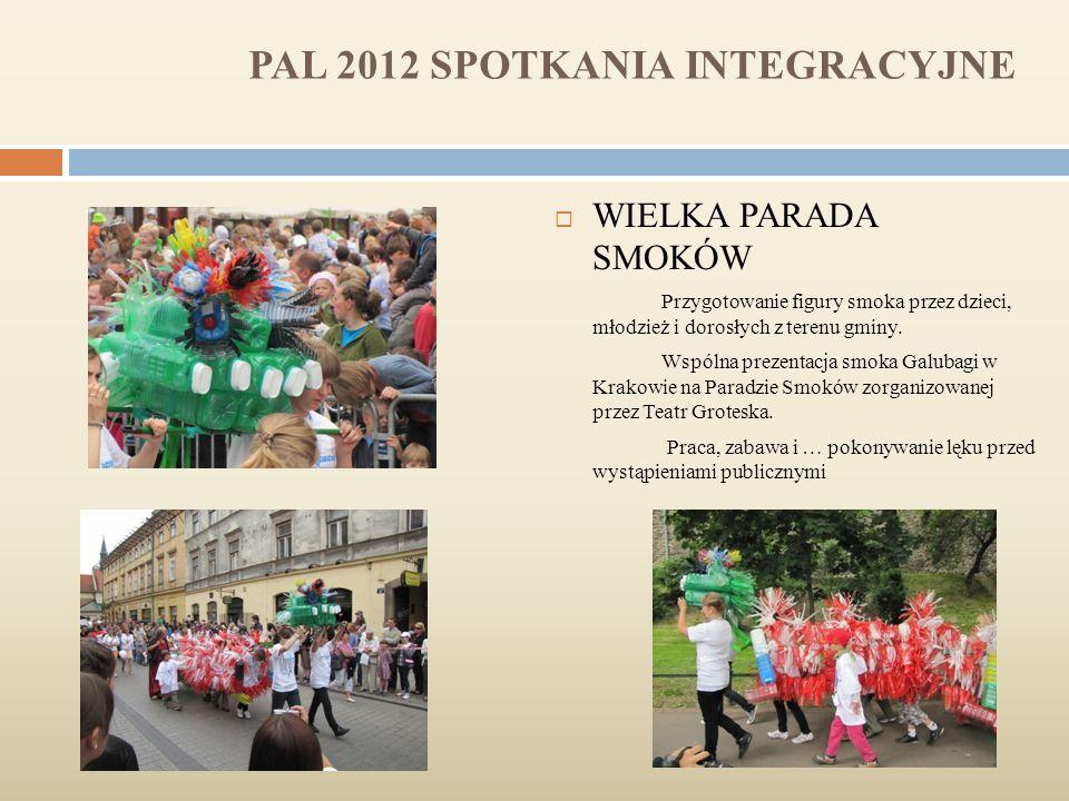PAL 2012 SPOTKANIA INTEGRACYJNE  WIELKA PARADA SMOKÓW Przygotowanie figury smoka przez dzieci, młodzież i dorosłych z terenu gminy.