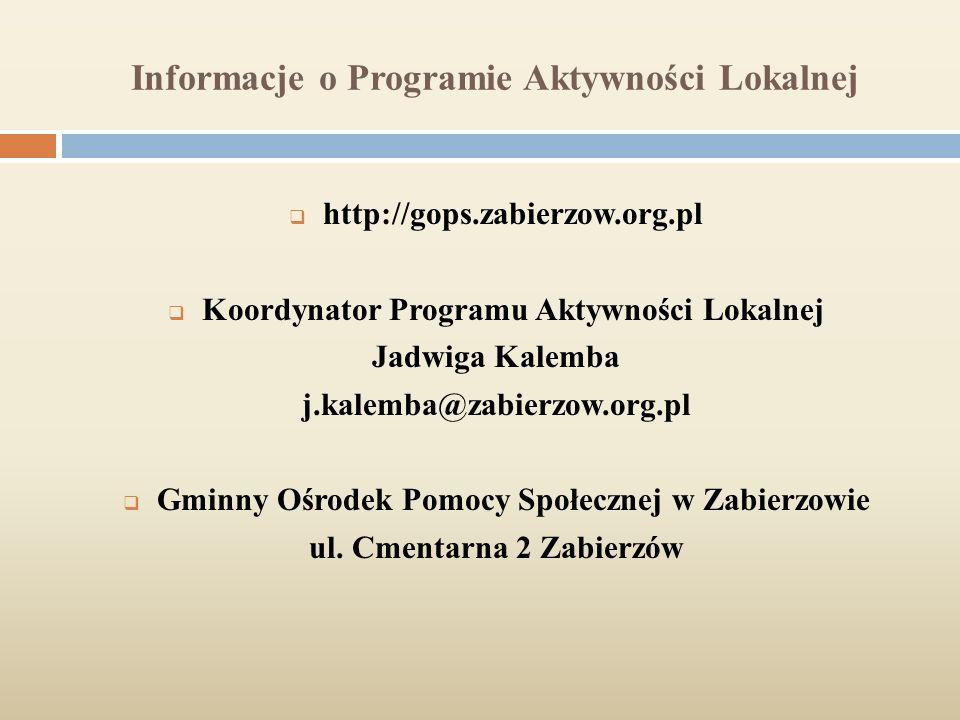 Informacje o Programie Aktywności Lokalnej  http://gops.zabierzow.org.pl  Koordynator Programu Aktywności Lokalnej Jadwiga Kalemba j.kalemba@zabierzow.org.pl  Gminny Ośrodek Pomocy Społecznej w Zabierzowie ul.