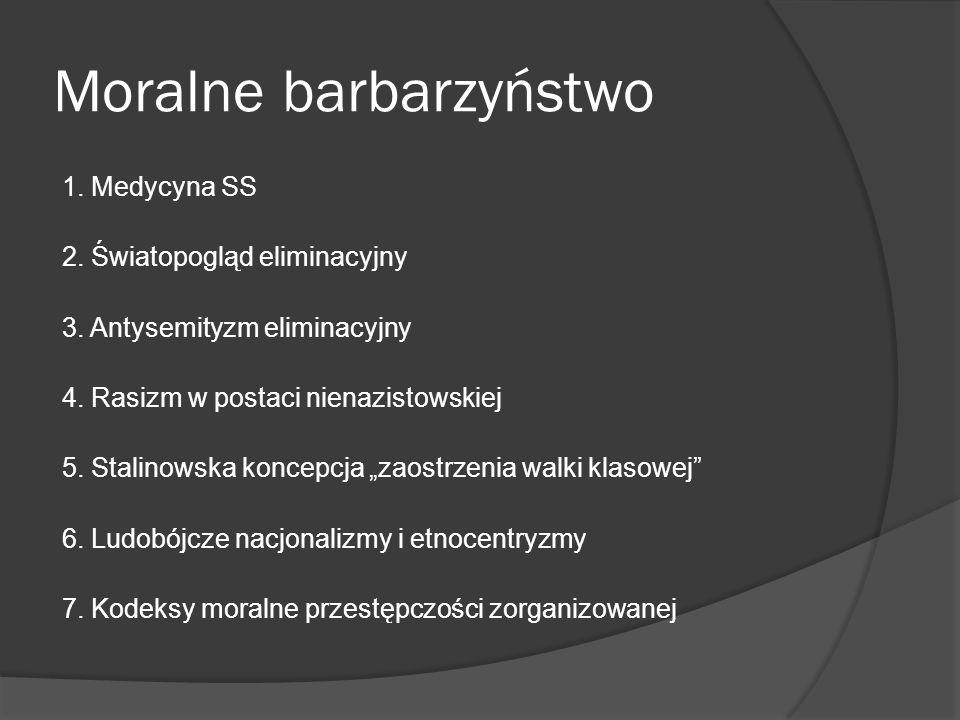 Moralne barbarzyństwo 1. Medycyna SS 2. Światopogląd eliminacyjny 3.