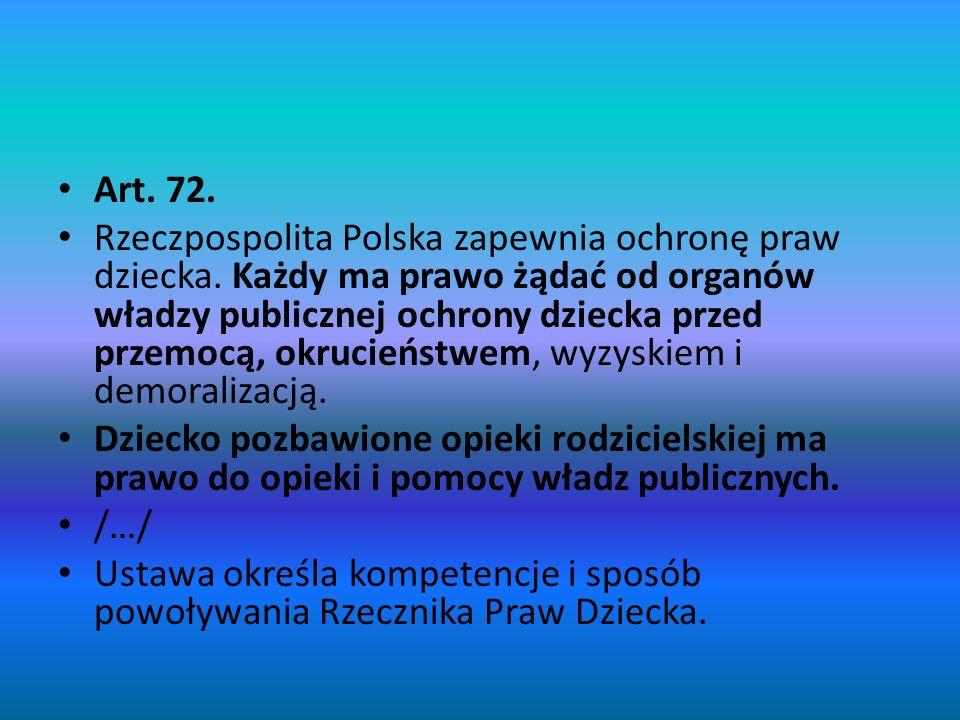 Art. 72. Rzeczpospolita Polska zapewnia ochronę praw dziecka. Każdy ma prawo żądać od organów władzy publicznej ochrony dziecka przed przemocą, okruci