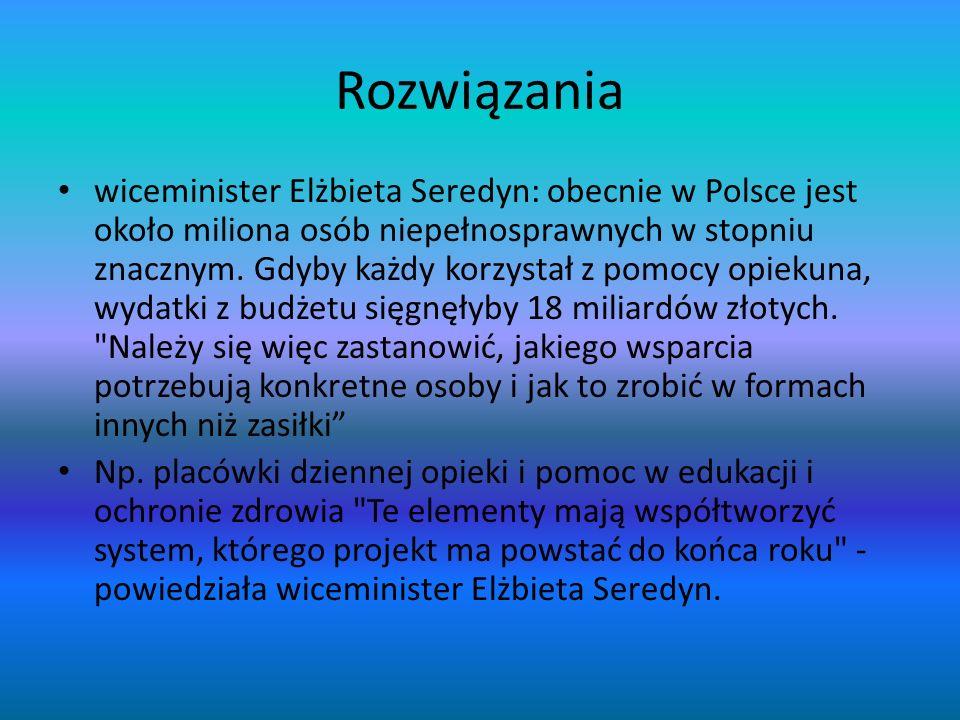 Rozwiązania wiceminister Elżbieta Seredyn: obecnie w Polsce jest około miliona osób niepełnosprawnych w stopniu znacznym. Gdyby każdy korzystał z pomo