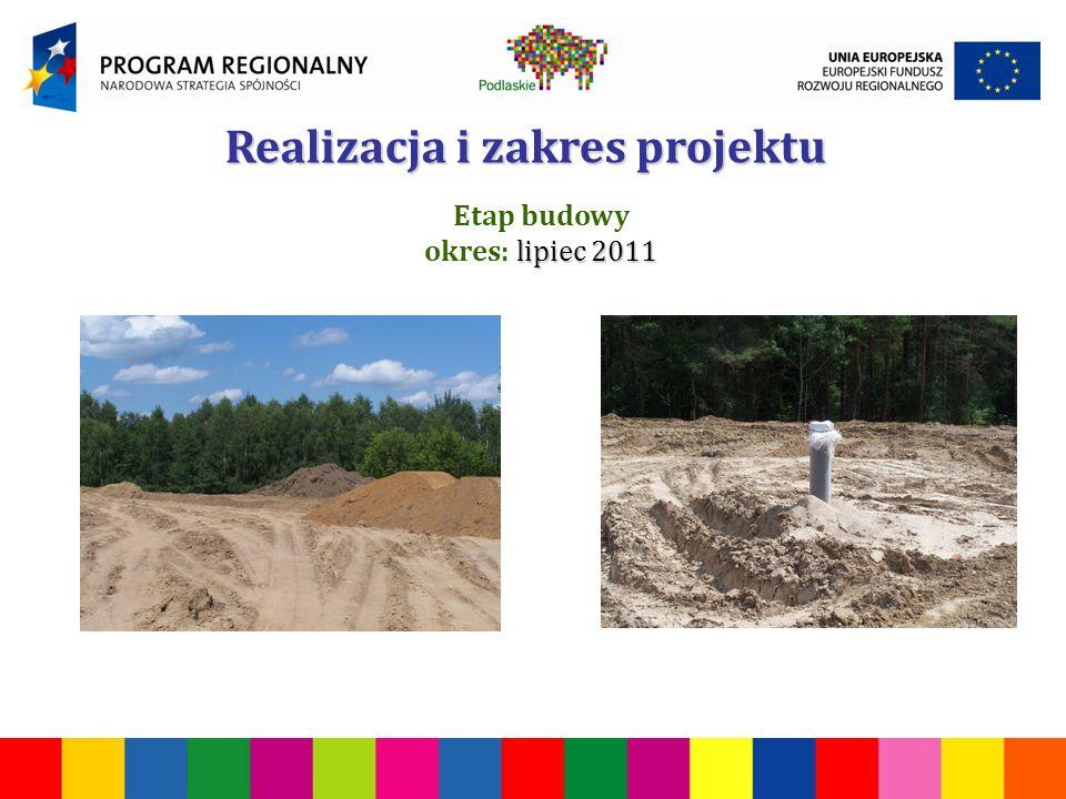 Realizacja i zakres projektu Etap budowy lipiec 2011 okres: lipiec 2011
