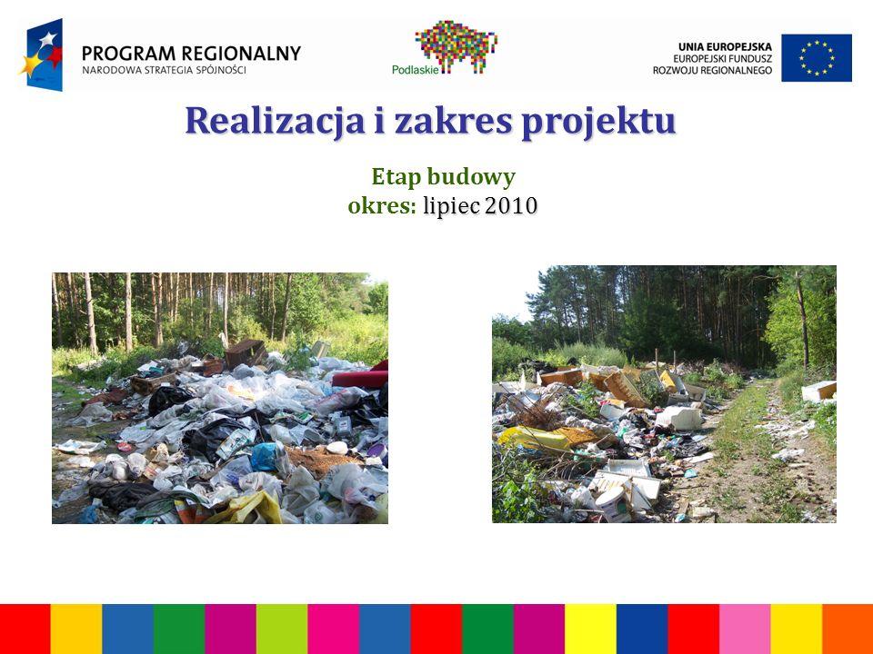 Realizacja i zakres projektu Etap budowy lipiec 2010 okres: lipiec 2010