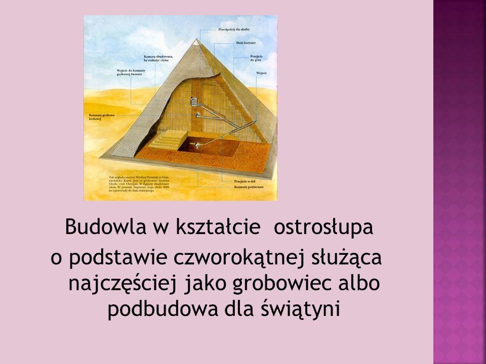 Budowla w kształcie ostrosłupa o podstawie czworokątnej służąca najczęściej jako grobowiec albo podbudowa dla świątyni