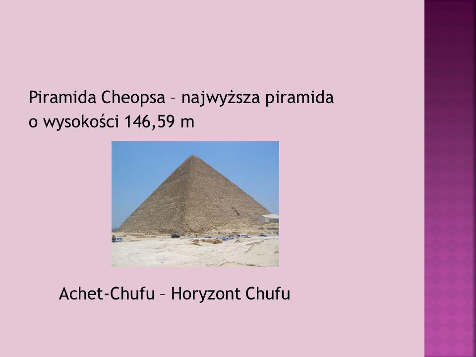 Piramida Cheopsa – najwyższa piramida o wysokości 146,59 m Achet-Chufu – Horyzont Chufu
