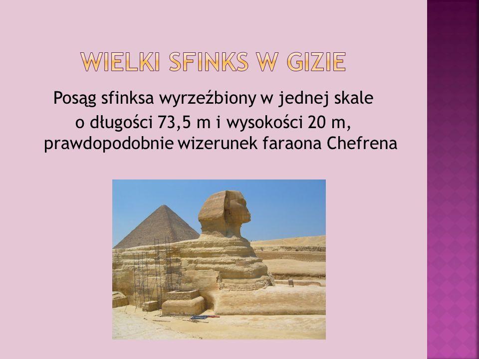 Posąg sfinksa wyrzeźbiony w jednej skale o długości 73,5 m i wysokości 20 m, prawdopodobnie wizerunek faraona Chefrena