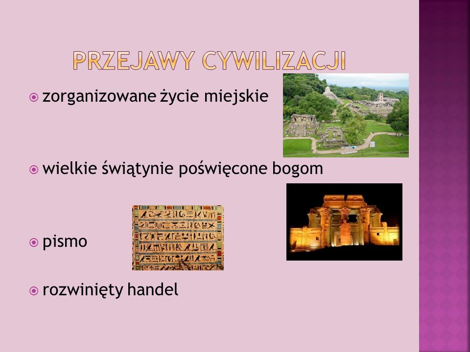  zorganizowane życie miejskie  wielkie świątynie poświęcone bogom  pismo  rozwinięty handel