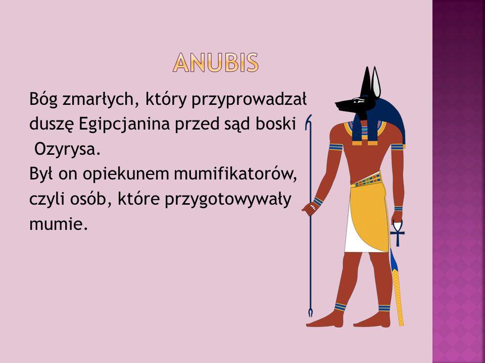 Bóg zmarłych, który przyprowadzał duszę Egipcjanina przed sąd boski Ozyrysa.