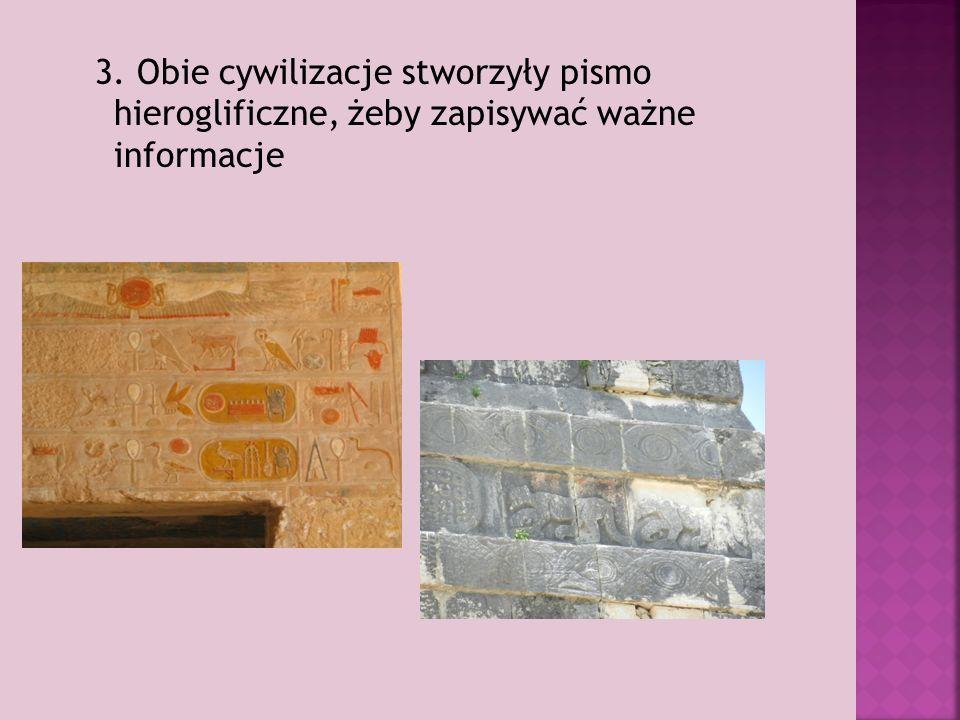 3. Obie cywilizacje stworzyły pismo hieroglificzne, żeby zapisywać ważne informacje