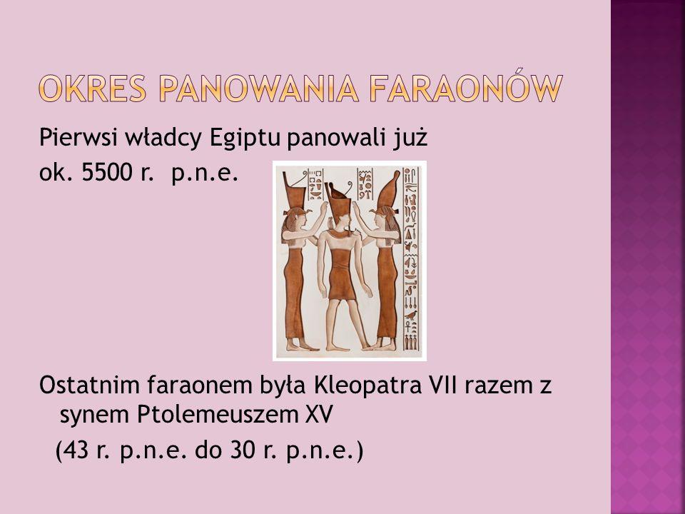 Pierwsi władcy Egiptu panowali już ok.5500 r. p.n.e.