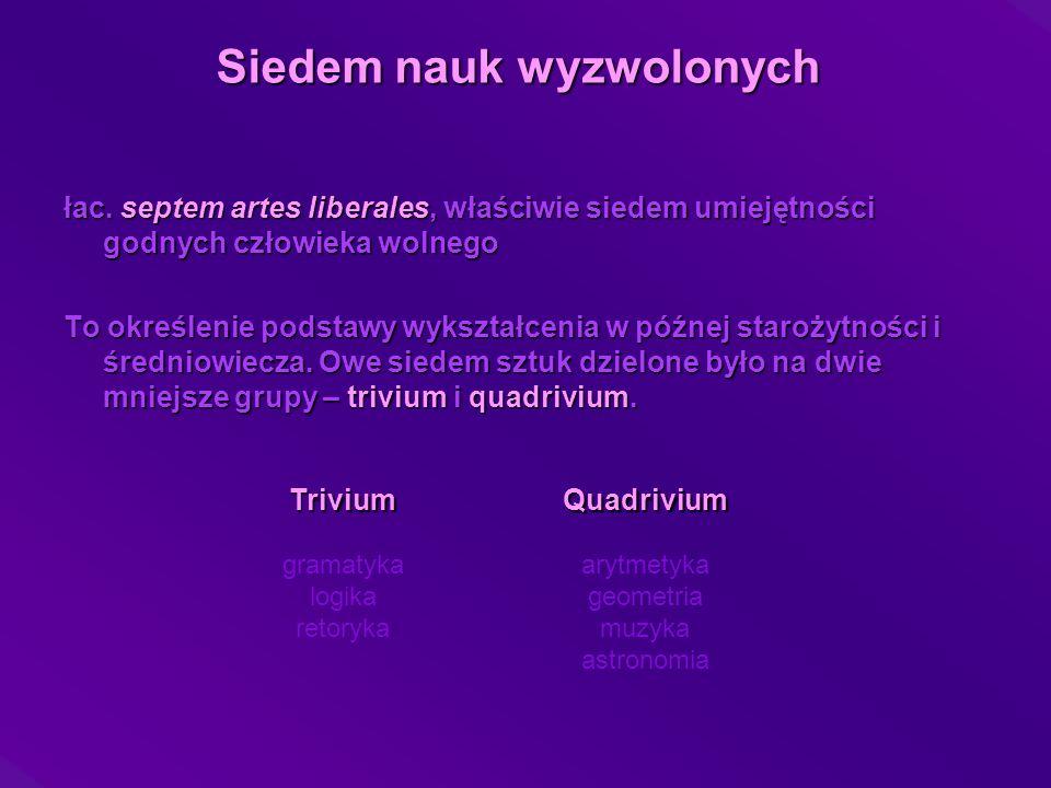 Siedem nauk wyzwolonych łac. septem artes liberales, właściwie siedem umiejętności godnych człowieka wolnego To określenie podstawy wykształcenia w pó