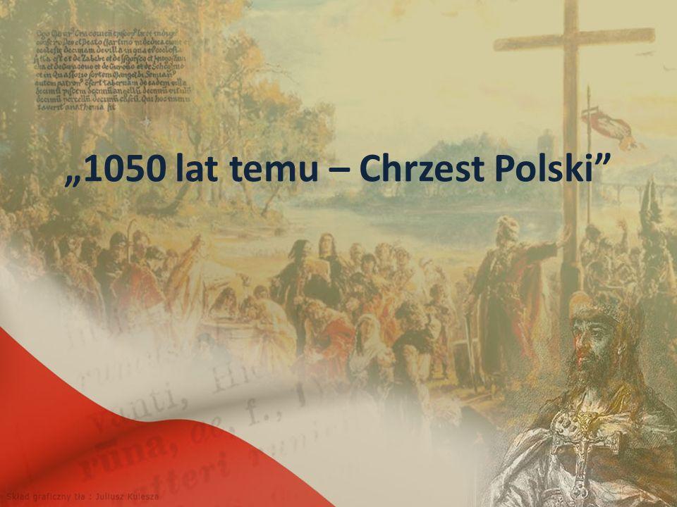 """""""1050 lat temu – Chrzest Polski"""