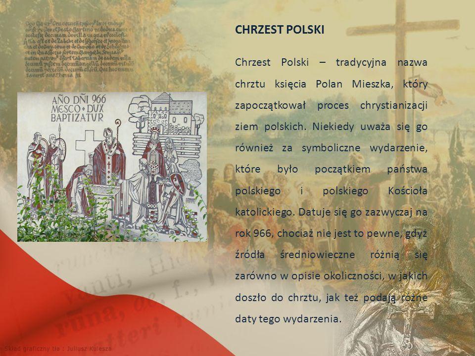 CHRZEST POLSKI Chrzest Polski – tradycyjna nazwa chrztu księcia Polan Mieszka, który zapoczątkował proces chrystianizacji ziem polskich.