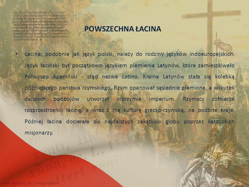POWSZECHNA ŁACINA Łacina, podobnie jak język polski, należy do rodziny języków indoeuropejskich.