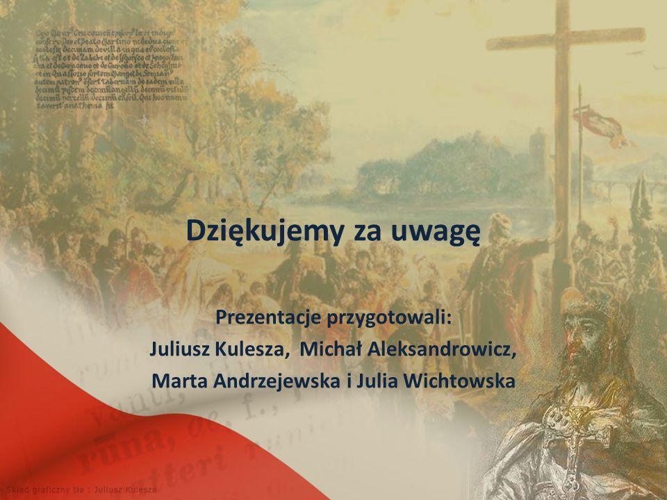 Dziękujemy za uwagę Prezentacje przygotowali: Juliusz Kulesza, Michał Aleksandrowicz, Marta Andrzejewska i Julia Wichtowska