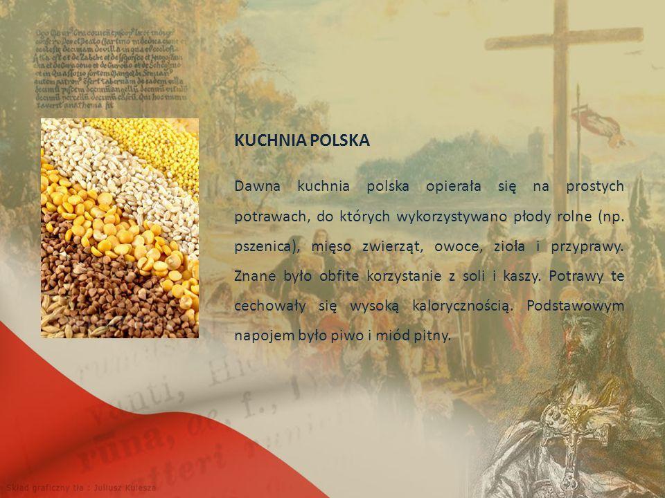 KUCHNIA POLSKA Dawna kuchnia polska opierała się na prostych potrawach, do których wykorzystywano płody rolne (np.