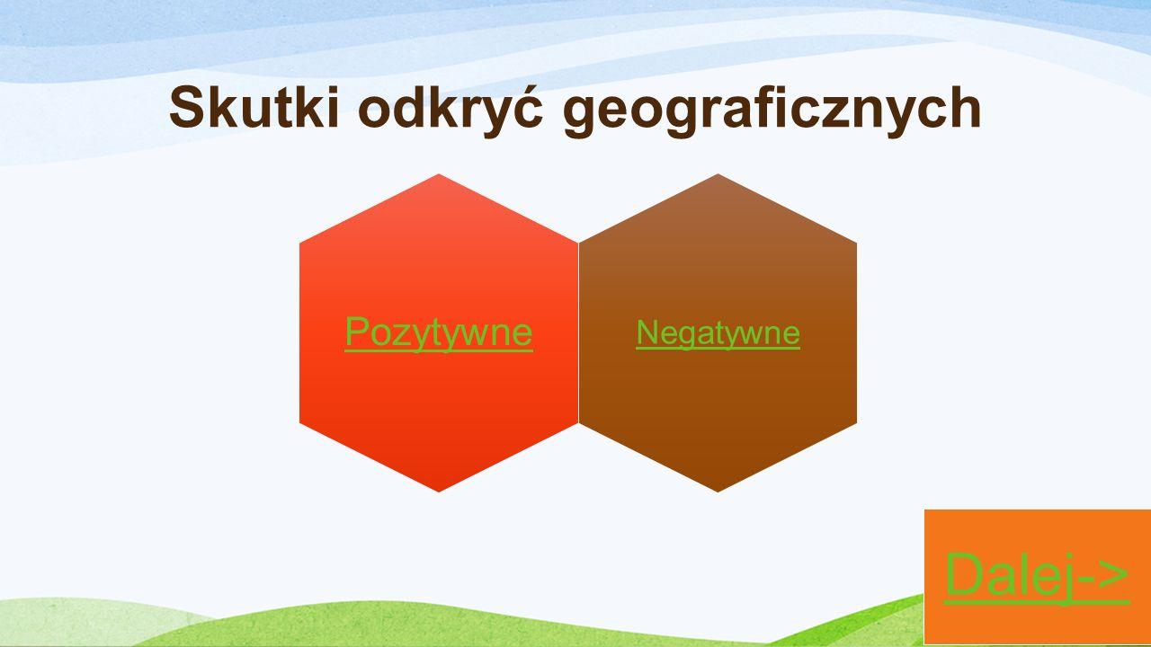 Skutki odkryć geograficznych Negatywne Pozytywne Dalej->