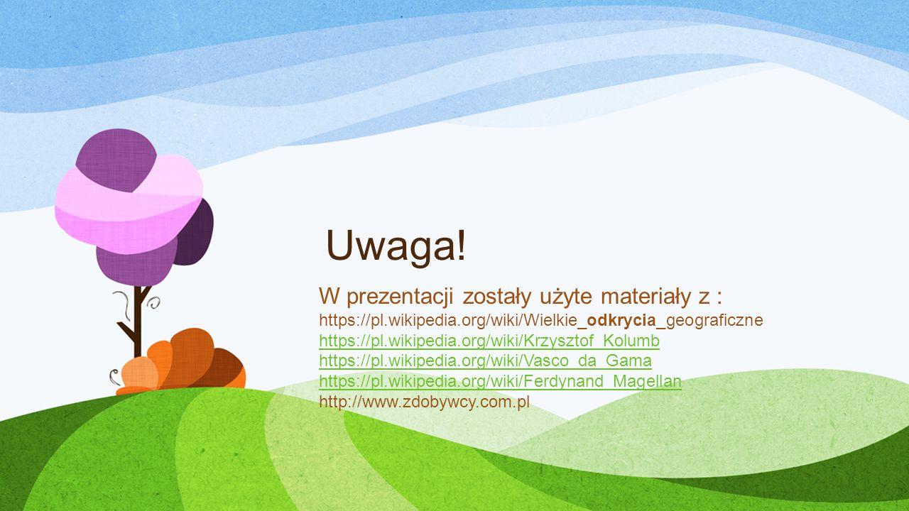 Uwaga! W prezentacji zostały użyte materiały z : https://pl.wikipedia.org/wiki/Wielkie_odkrycia_geograficzne https://pl.wikipedia.org/wiki/Krzysztof_K