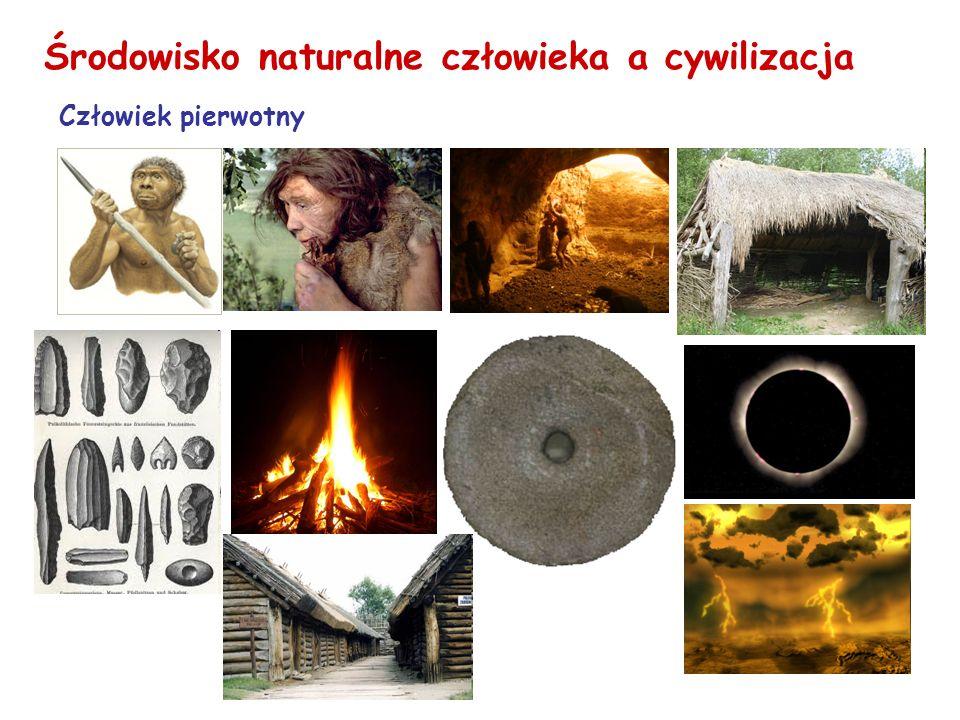 Środowisko naturalne człowieka a cywilizacja Człowiek pierwotny