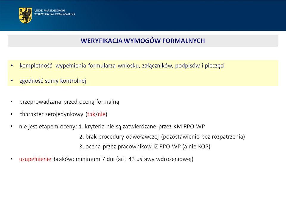 WERYFIKACJA WYMOGÓW FORMALNYCH przeprowadzana przed oceną formalną charakter zerojedynkowy (tak/nie) nie jest etapem oceny: 1.