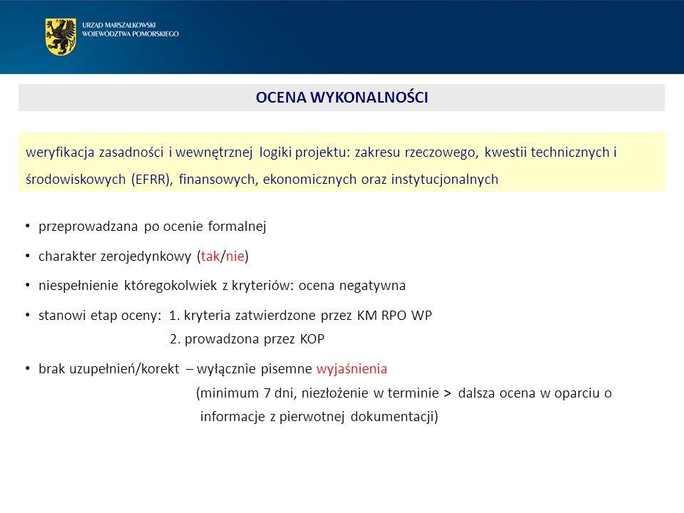 OCENA WYKONALNOŚCI weryfikacja zasadności i wewnętrznej logiki projektu: zakresu rzeczowego, kwestii technicznych i środowiskowych (EFRR), finansowych, ekonomicznych oraz instytucjonalnych przeprowadzana po ocenie formalnej charakter zerojedynkowy (tak/nie) niespełnienie któregokolwiek z kryteriów: ocena negatywna stanowi etap oceny: 1.