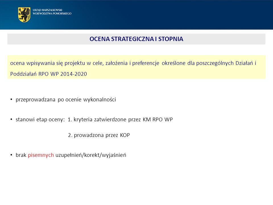 OCENA STRATEGICZNA I STOPNIA ocena wpisywania się projektu w cele, założenia i preferencje określone dla poszczególnych Działań i Poddziałań RPO WP 2014-2020 przeprowadzana po ocenie wykonalności stanowi etap oceny: 1.