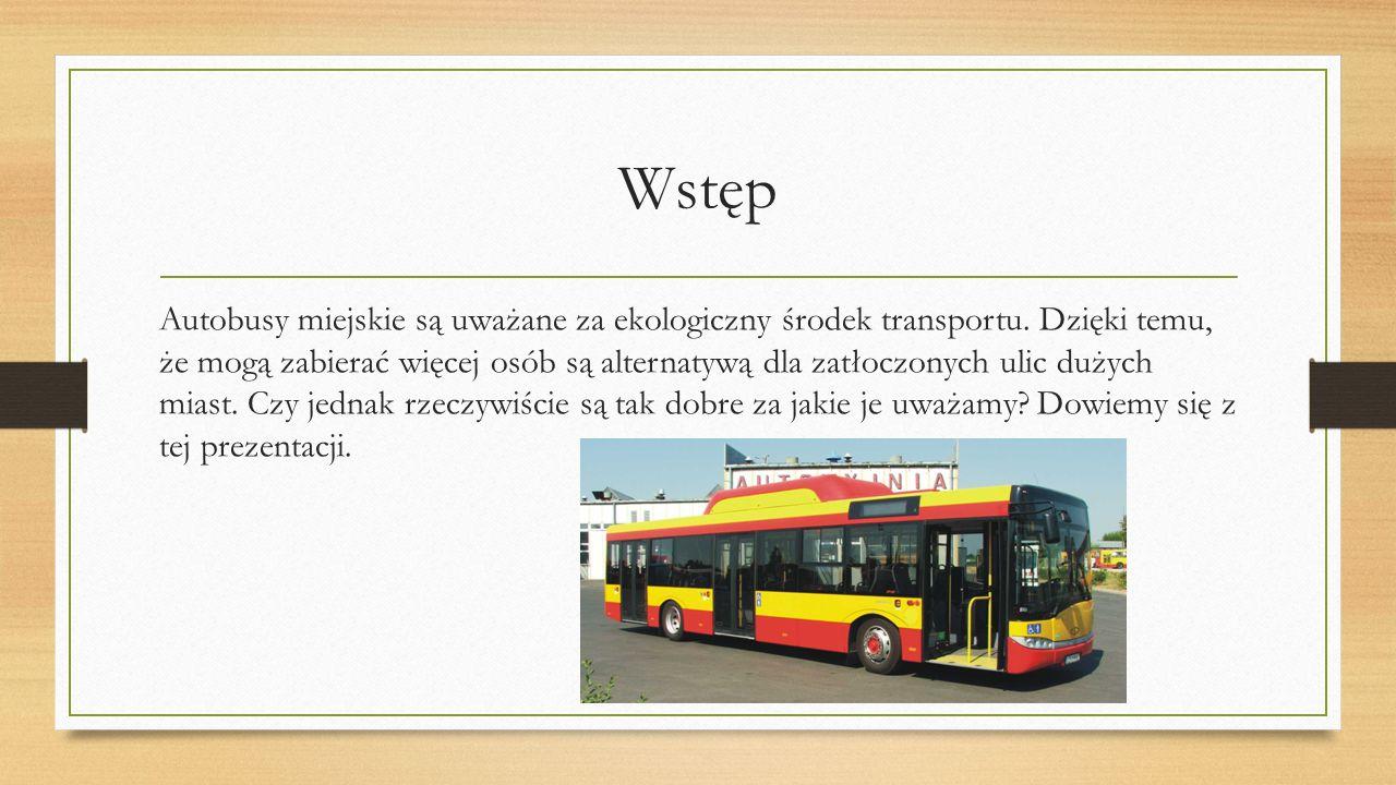 Wstęp Autobusy miejskie są uważane za ekologiczny środek transportu.