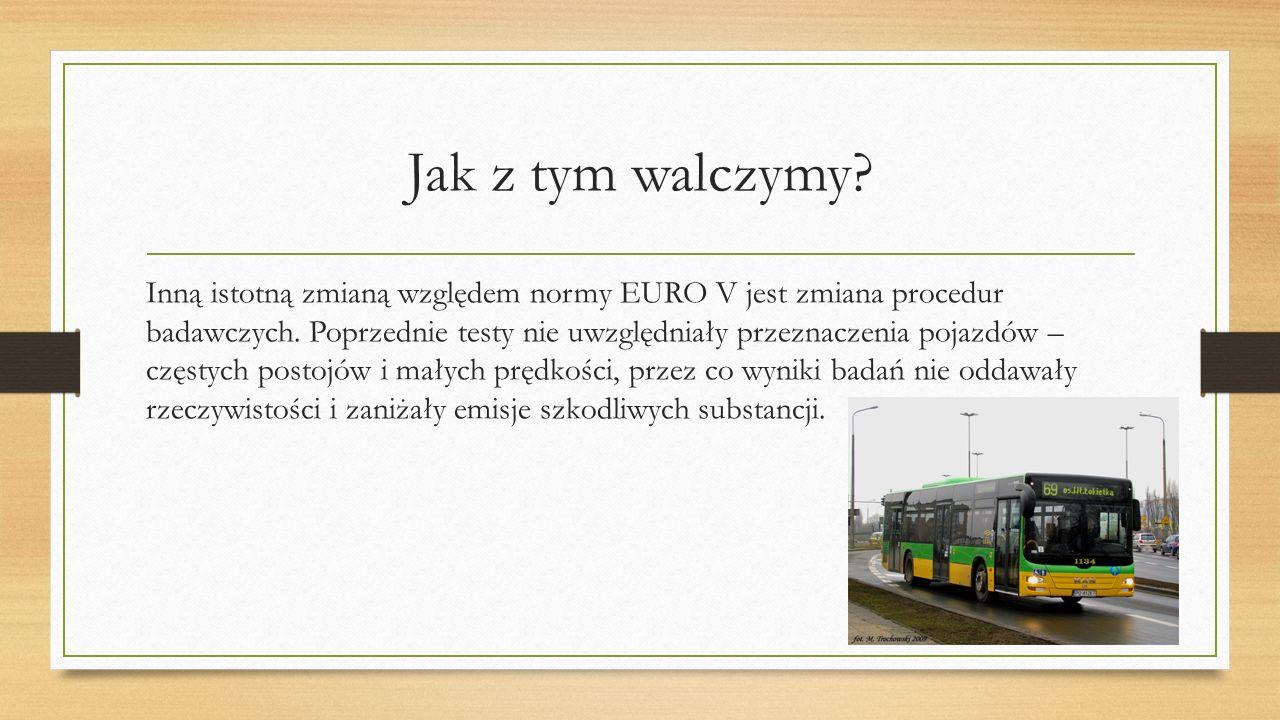 Jak z tym walczymy.Inną istotną zmianą względem normy EURO V jest zmiana procedur badawczych.