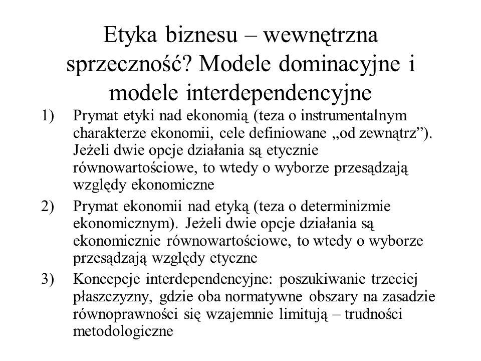 Etyka biznesu – wewnętrzna sprzeczność? Modele dominacyjne i modele interdependencyjne 1)Prymat etyki nad ekonomią (teza o instrumentalnym charakterze