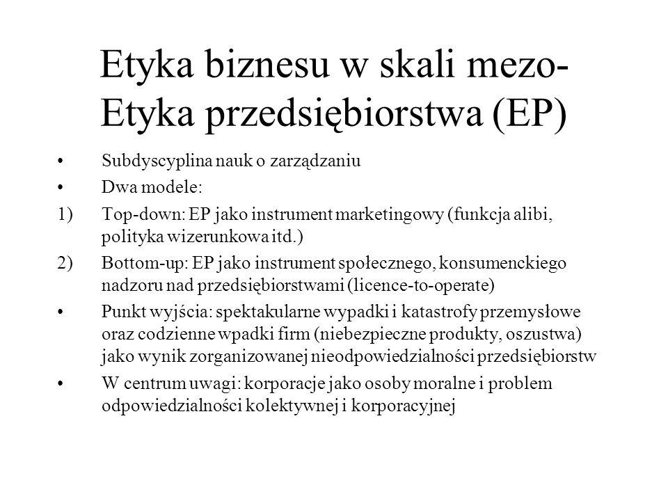 Etyka biznesu w skali mezo- Etyka przedsiębiorstwa (EP) Subdyscyplina nauk o zarządzaniu Dwa modele: 1)Top-down: EP jako instrument marketingowy (funk