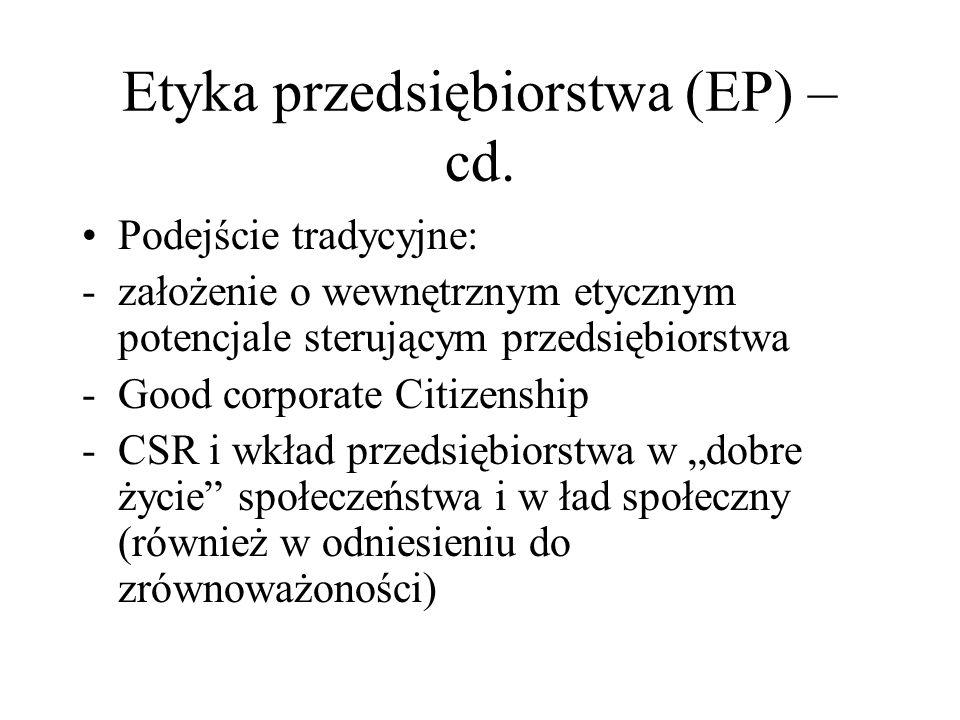 Etyka przedsiębiorstwa (EP) – cd. Podejście tradycyjne: -założenie o wewnętrznym etycznym potencjale sterującym przedsiębiorstwa -Good corporate Citiz