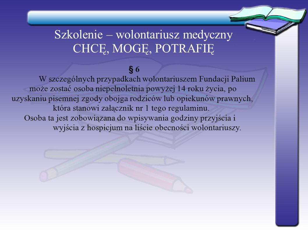 Szkolenie – wolontariusz medyczny CHCĘ, MOGĘ, POTRAFIĘ § 6 W szczególnych przypadkach wolontariuszem Fundacji Palium może zostać osoba niepełnoletnia