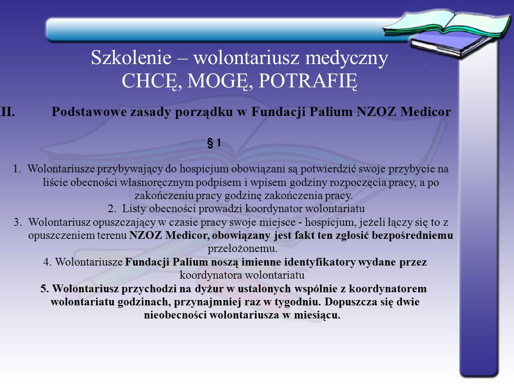 Szkolenie – wolontariusz medyczny CHCĘ, MOGĘ, POTRAFIĘ III.Podstawowe zasady porządku w Fundacji Palium NZOZ Medicor § 1 1. Wolontariusze przybywający