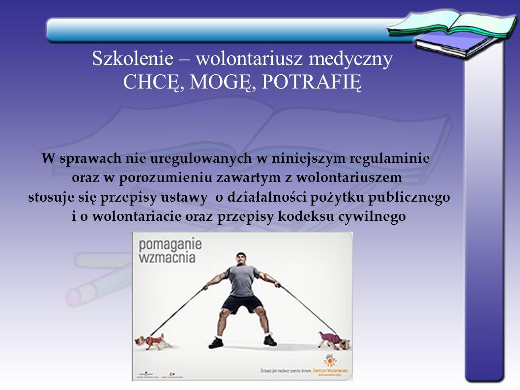 Szkolenie – wolontariusz medyczny CHCĘ, MOGĘ, POTRAFIĘ W sprawach nie uregulowanych w niniejszym regulaminie oraz w porozumieniu zawartym z wolontariu