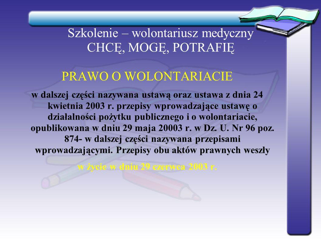 Szkolenie – wolontariusz medyczny CHCĘ, MOGĘ, POTRAFIĘ PRAWO O WOLONTARIACIE w dalszej części nazywana ustawą oraz ustawa z dnia 24 kwietnia 2003 r. p