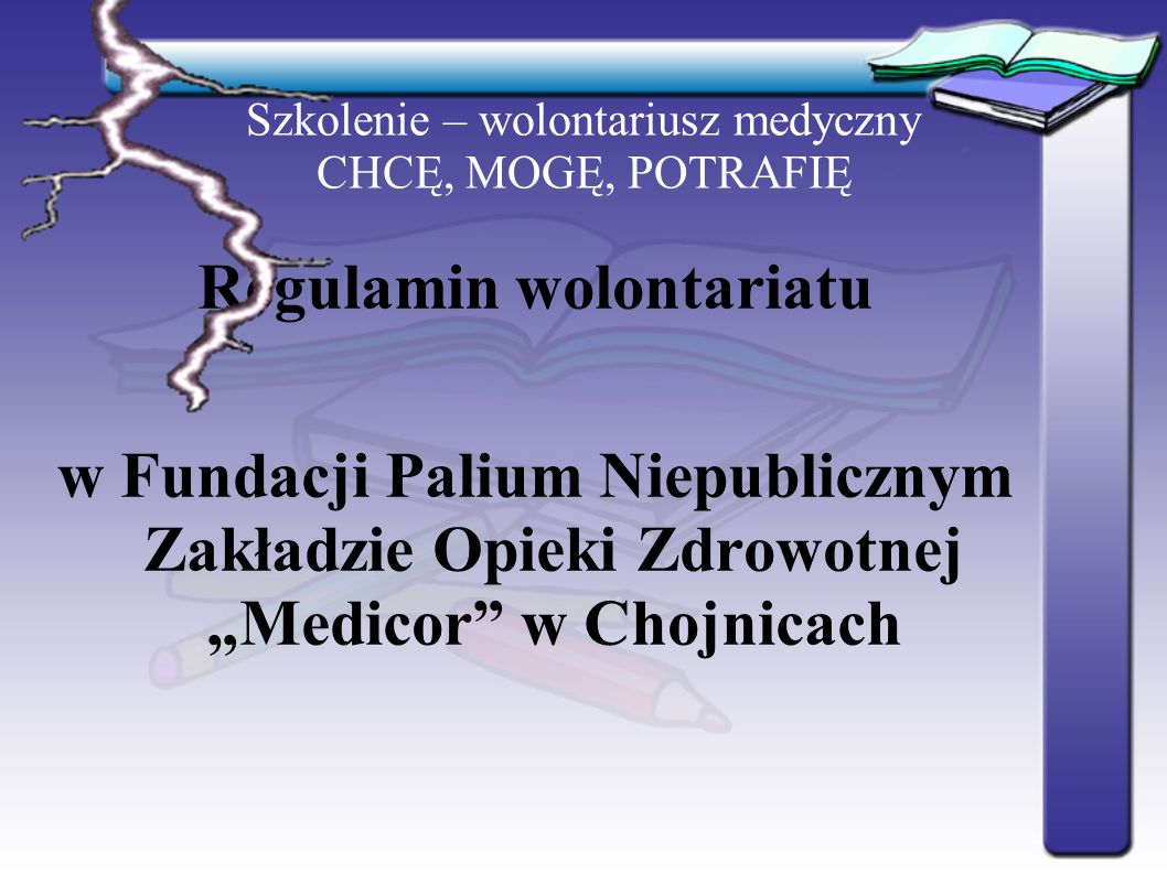 """Szkolenie – wolontariusz medyczny CHCĘ, MOGĘ, POTRAFIĘ Regulamin wolontariatu w Fundacji Palium Niepublicznym Zakładzie Opieki Zdrowotnej """"Medicor"""" w"""