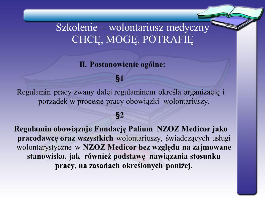 Szkolenie – wolontariusz medyczny CHCĘ, MOGĘ, POTRAFIĘ II.Postanowienie ogólne: §1 Regulamin pracy zwany dalej regulaminem określa organizację i porzą