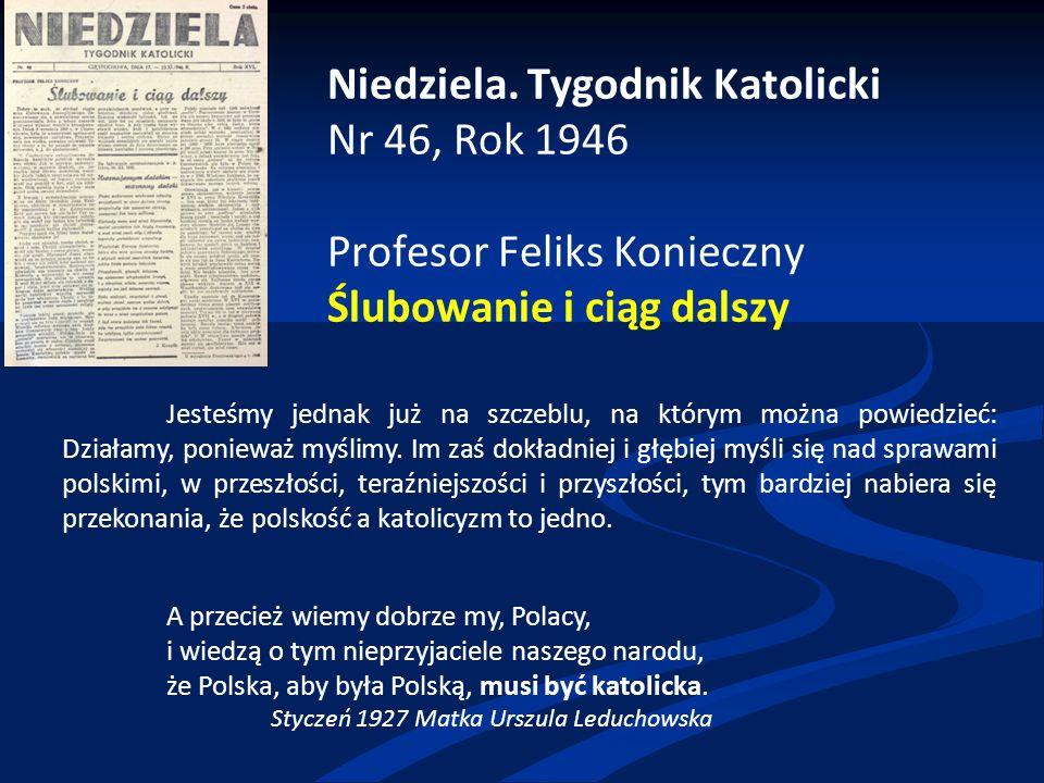 Niedziela. Tygodnik Katolicki Nr 46, Rok 1946 Profesor Feliks Konieczny Ślubowanie i ciąg dalszy Jesteśmy jednak już na szczeblu, na którym można powi