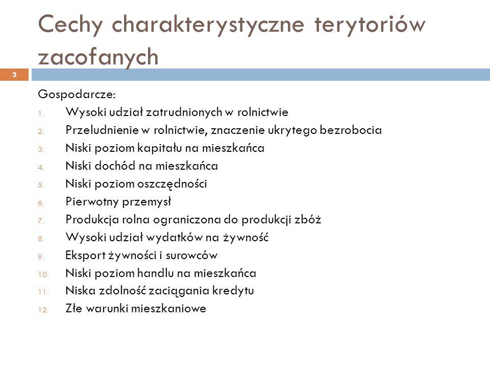 Cechy charakterystyczne terytoriów zacofanych Gospodarcze: 1.