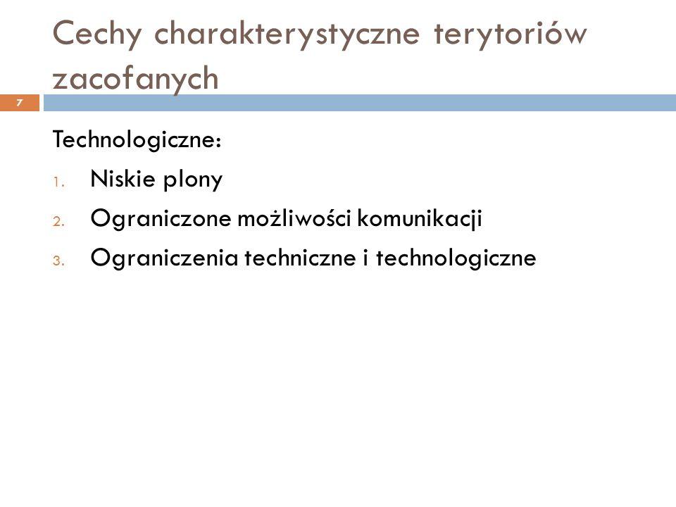Cechy charakterystyczne terytoriów zacofanych 7 Technologiczne: 1.