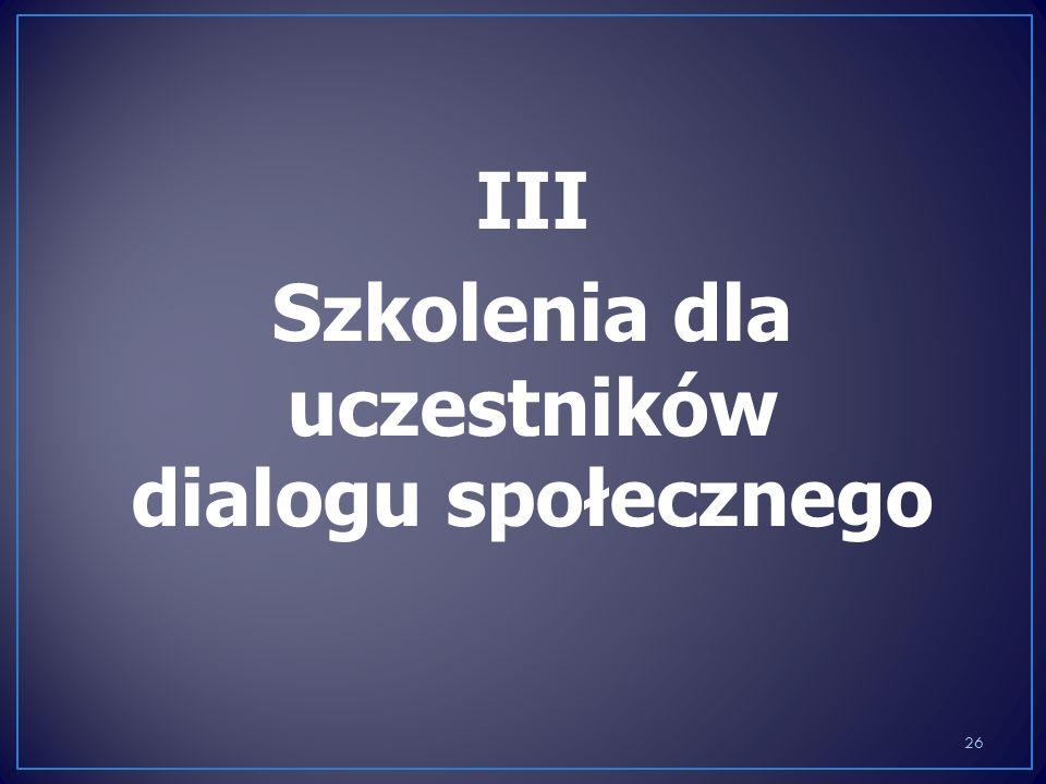III Szkolenia dla uczestników dialogu społecznego 26