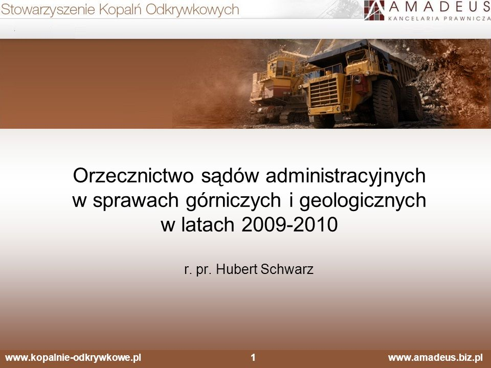 Orzecznictwo sądów administracyjnych w sprawach górniczych i geologicznych w latach 2009-2010 r. pr. Hubert Schwarz www.kopalnie-odkrywkowe.pl1 www.am