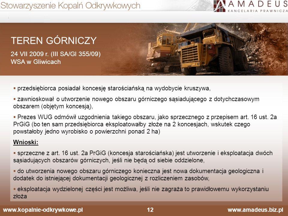 www.kopalnie-odkrywkowe.pl12 www.amadeus.biz.pl TEREN GÓRNICZY 24 VII 2009 r. (III SA/Gl 355/09) WSA w Gliwicach  przedsiębiorca posiadał koncesję st