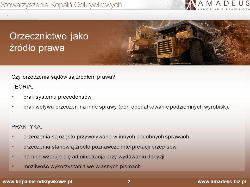 www.kopalnie-odkrywkowe.pl2 www.amadeus.biz.pl Orzecznictwo jako źródło prawa Czy orzeczenia sądów są źródłem prawa? TEORIA:  brak systemu precedensó