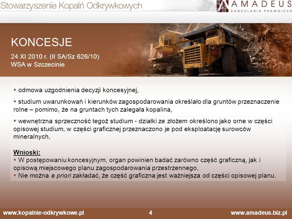 www.kopalnie-odkrywkowe.pl4 www.amadeus.biz.pl KONCESJE 24 XI 2010 r. (II SA/Sz 626/10) WSA w Szczecinie  odmowa uzgodnienia decyzji koncesyjnej,  s