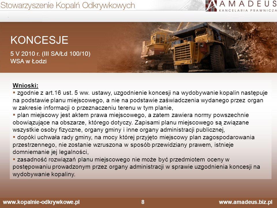 www.kopalnie-odkrywkowe.pl8 www.amadeus.biz.pl KONCESJE 5 V 2010 r. (III SA/Łd 100/10) WSA w Łodzi Wnioski:  zgodnie z art.16 ust. 5 ww. ustawy, uzgo